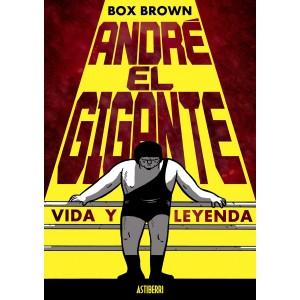 ANDRÉ EL GIGANTE. Vida y leyenda