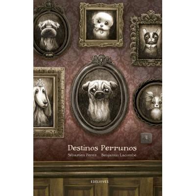 Destnos Perrunos (Benjamin Lacombe)