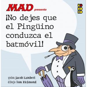 MAD presenta: ¡No dejes que el Pingüino conduzca el batmóvil!