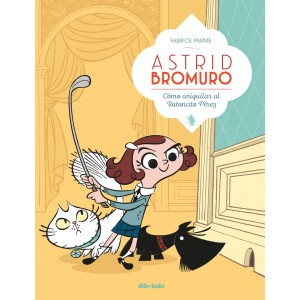 Astrid Bromuro nº 01. Cómo aniquilar al Ratoncito Pérez