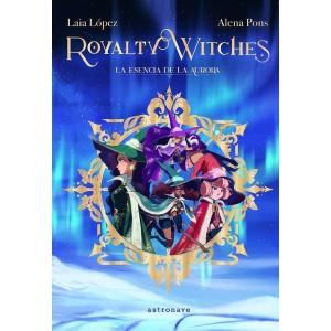 Royalty Witches nº 01:La Esencia de la Aurora